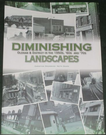 Diminishing Landscapes - Oldham and District in the 1950s, '60s and '70s, by Christine Drummond and Keith Snape